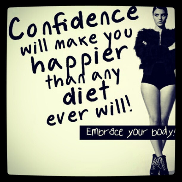 Confidence will make you happier than any diet will