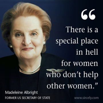 """""""Hay un lugar especial en el infierno para las mujeres que no ayudan a otras mujeres""""."""